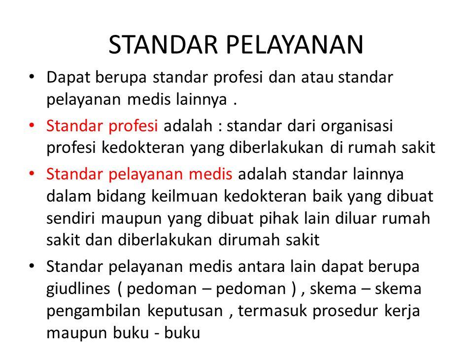 STANDAR PELAYANAN Dapat berupa standar profesi dan atau standar pelayanan medis lainnya. Standar profesi adalah : standar dari organisasi profesi kedo
