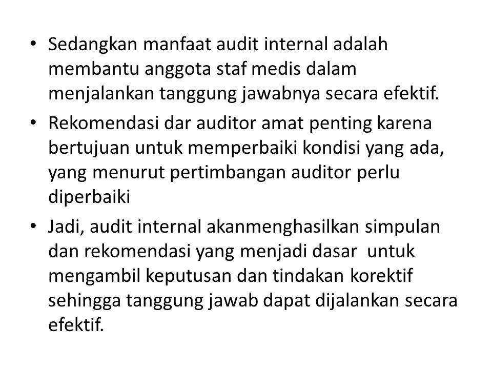 Sedangkan manfaat audit internal adalah membantu anggota staf medis dalam menjalankan tanggung jawabnya secara efektif. Rekomendasi dar auditor amat p