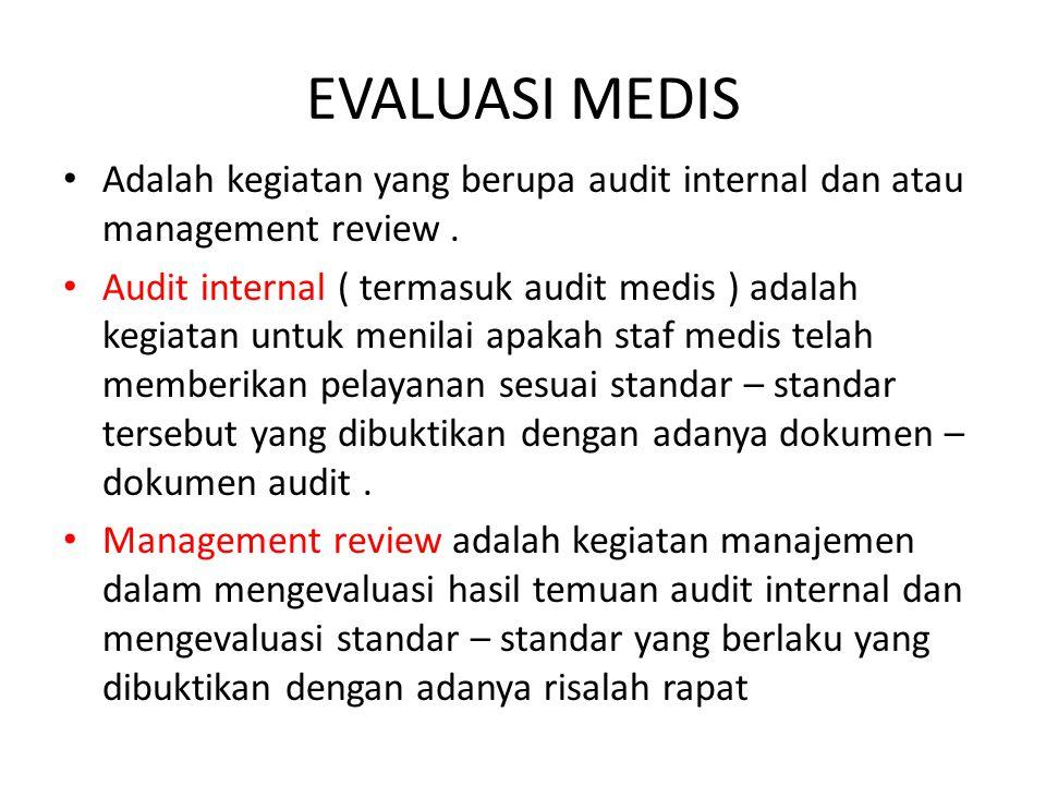 EVALUASI MEDIS Adalah kegiatan yang berupa audit internal dan atau management review. Audit internal ( termasuk audit medis ) adalah kegiatan untuk me