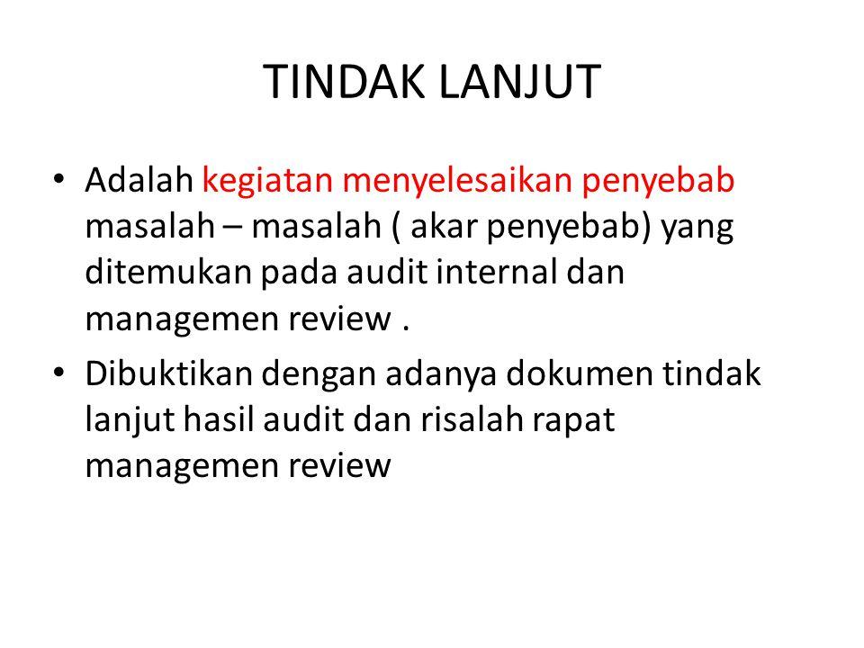 TINDAK LANJUT Adalah kegiatan menyelesaikan penyebab masalah – masalah ( akar penyebab) yang ditemukan pada audit internal dan managemen review. Dibuk