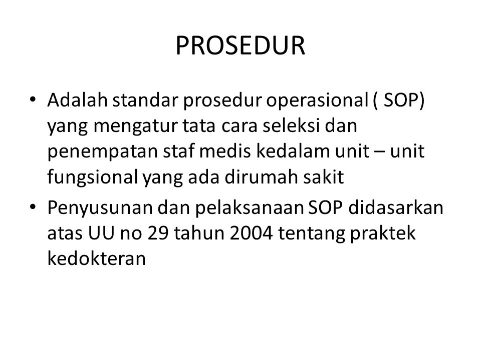 PROSEDUR Adalah standar prosedur operasional ( SOP) yang mengatur tata cara seleksi dan penempatan staf medis kedalam unit – unit fungsional yang ada