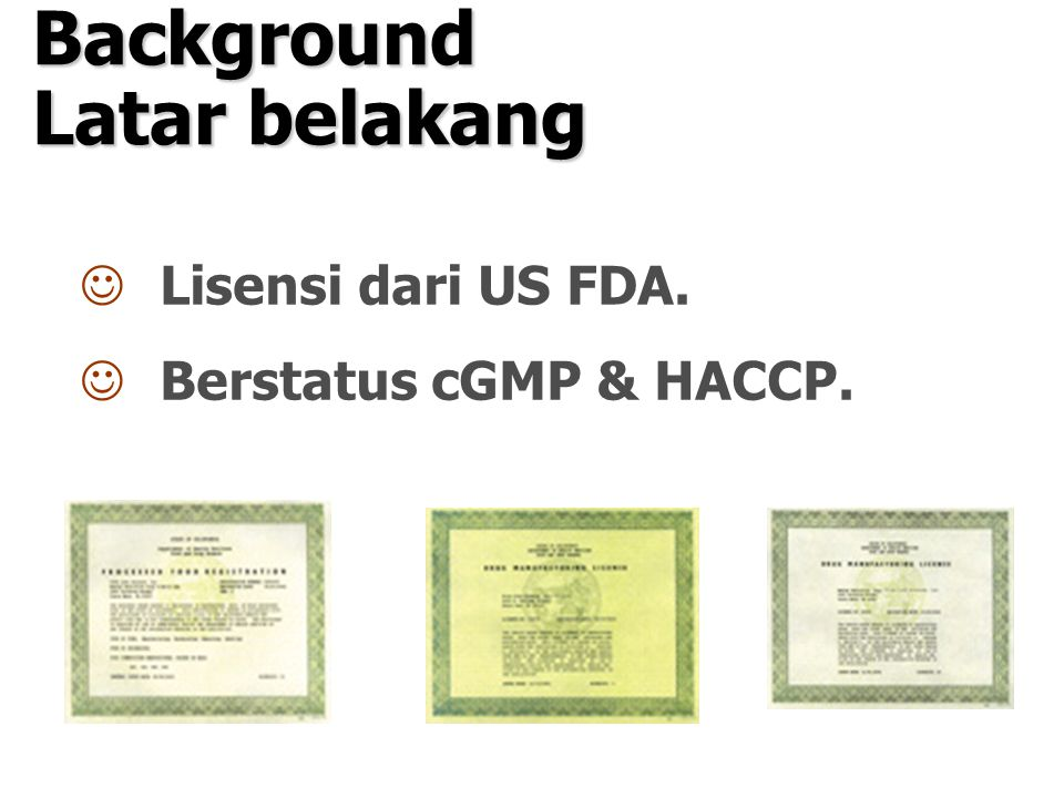 JLisensi dari US FDA. JBerstatus cGMP & HACCP. Background Latar belakang
