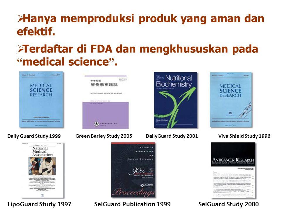  Hanya memproduksi produk yang aman dan efektif. Daily Guard Study 1999 DailyGuard Study 2001Viva Shield Study 1996 LipoGuard Study 1997SelGuard Publ