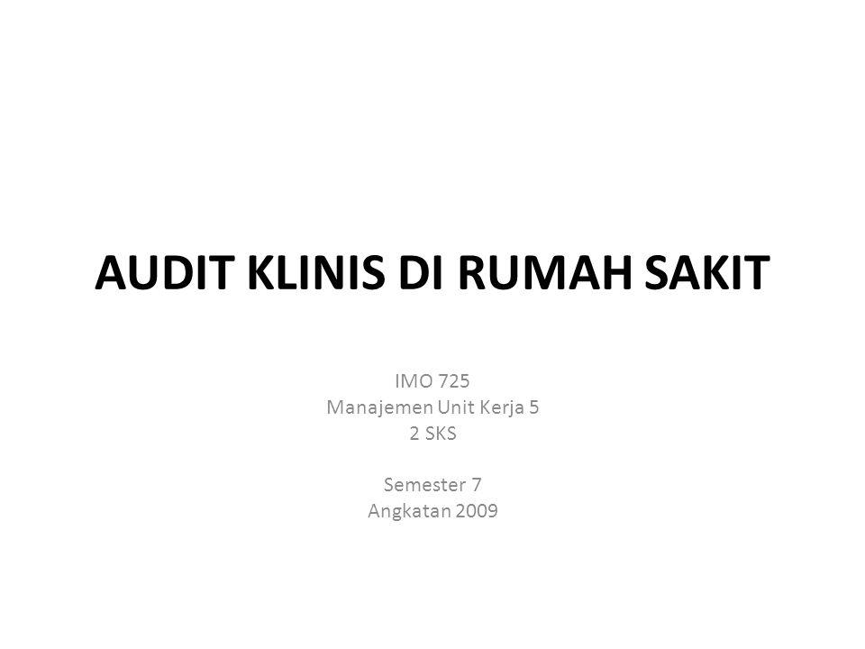 AUDIT KLINIS DI RUMAH SAKIT IMO 725 Manajemen Unit Kerja 5 2 SKS Semester 7 Angkatan 2009
