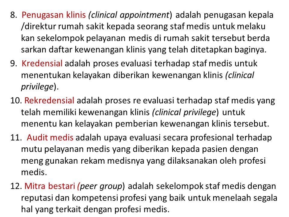 8. Penugasan klinis (clinical appointment) adalah penugasan kepala /direktur rumah sakit kepada seorang staf medis untuk melaku kan sekelompok pelayan