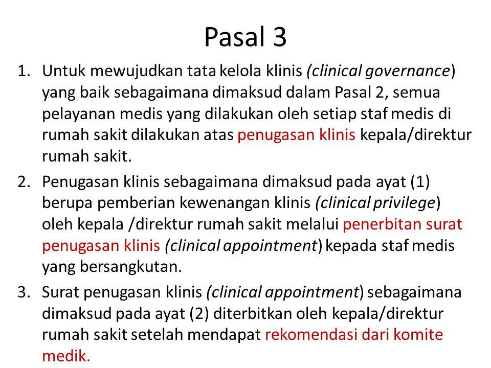 Pasal 3 1.Untuk mewujudkan tata kelola klinis (clinical governance) yang baik sebagaimana dimaksud dalam Pasal 2, semua pelayanan medis yang dilakukan oleh setiap staf medis di rumah sakit dilakukan atas penugasan klinis kepala/direktur rumah sakit.