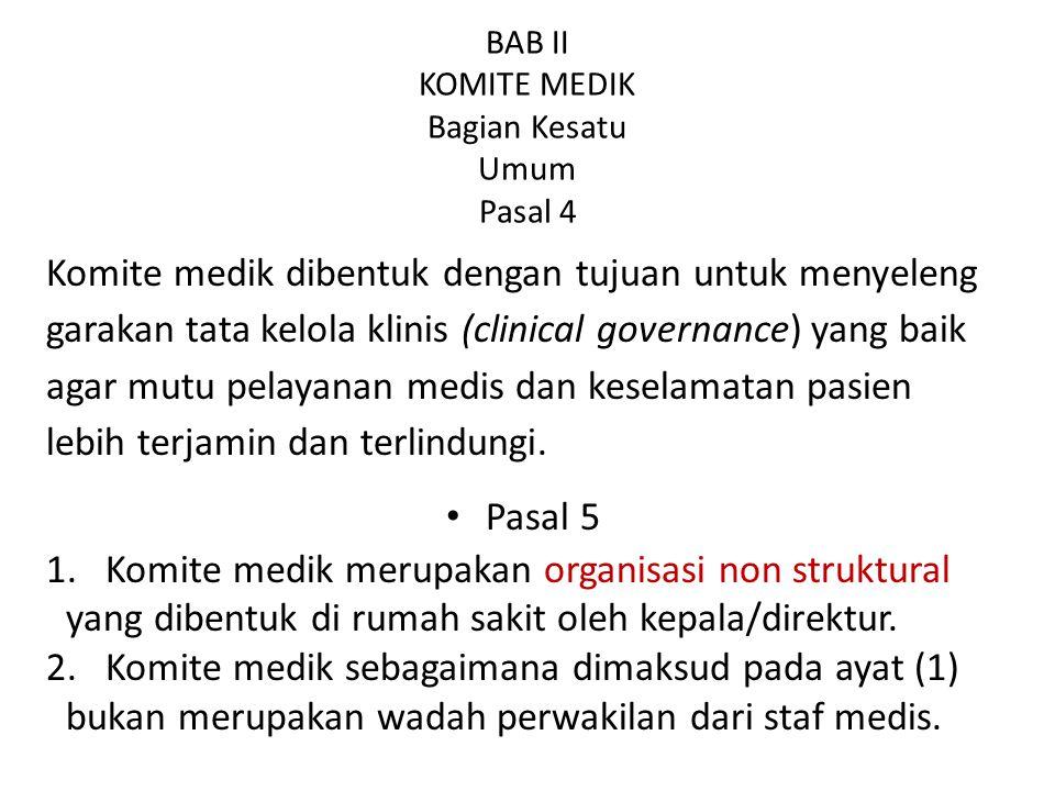 BAB II KOMITE MEDIK Bagian Kesatu Umum Pasal 4 Komite medik dibentuk dengan tujuan untuk menyeleng garakan tata kelola klinis (clinical governance) ya