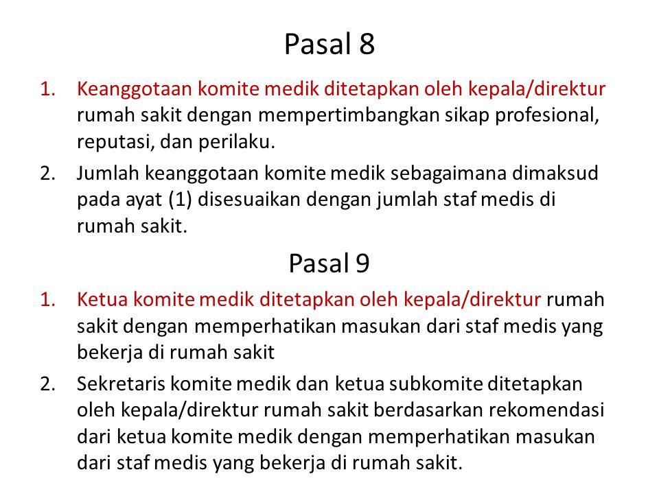 Pasal 8 1.Keanggotaan komite medik ditetapkan oleh kepala/direktur rumah sakit dengan mempertimbangkan sikap profesional, reputasi, dan perilaku. 2.Ju