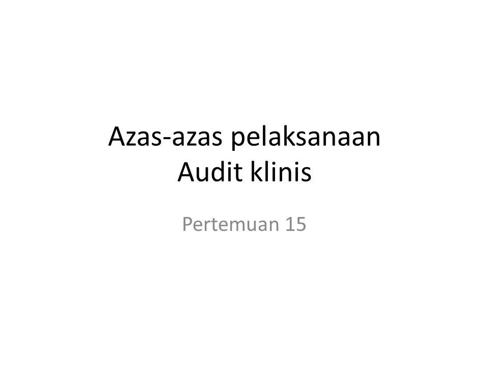 Azas-azas pelaksanaan Audit klinis Pertemuan 15