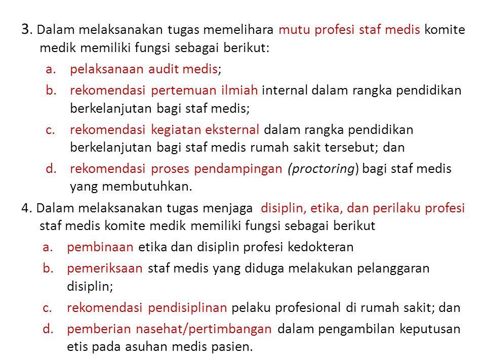 3. Dalam melaksanakan tugas memelihara mutu profesi staf medis komite medik memiliki fungsi sebagai berikut: a.pelaksanaan audit medis; b.rekomendasi