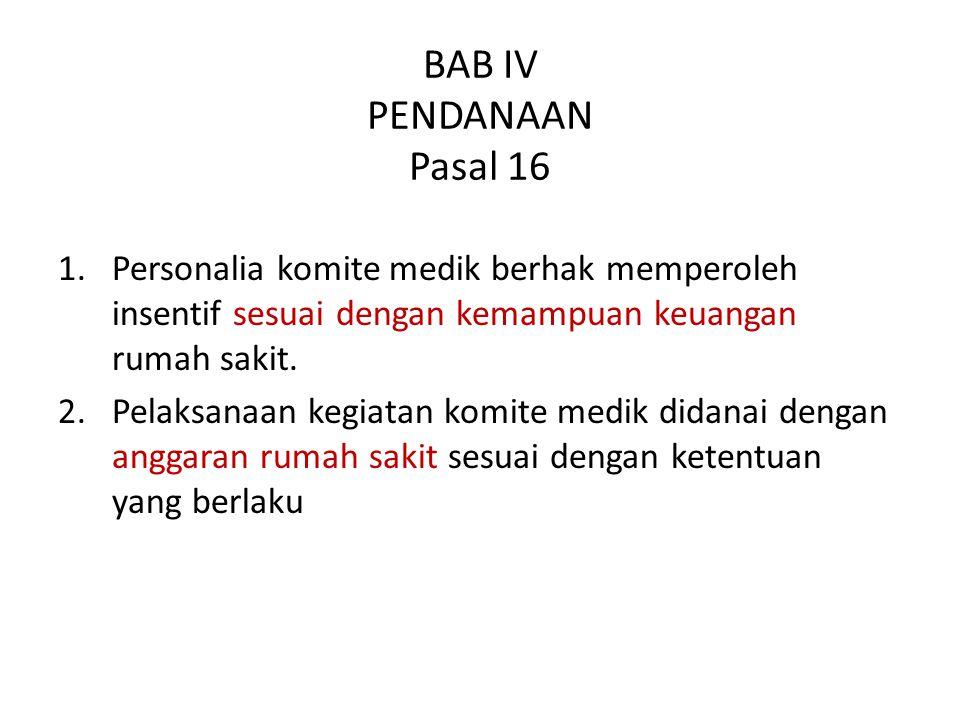 BAB IV PENDANAAN Pasal 16 1.Personalia komite medik berhak memperoleh insentif sesuai dengan kemampuan keuangan rumah sakit.