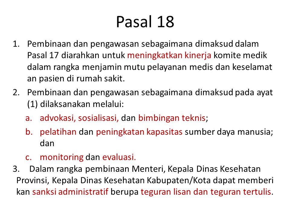 Pasal 18 1.Pembinaan dan pengawasan sebagaimana dimaksud dalam Pasal 17 diarahkan untuk meningkatkan kinerja komite medik dalam rangka menjamin mutu p