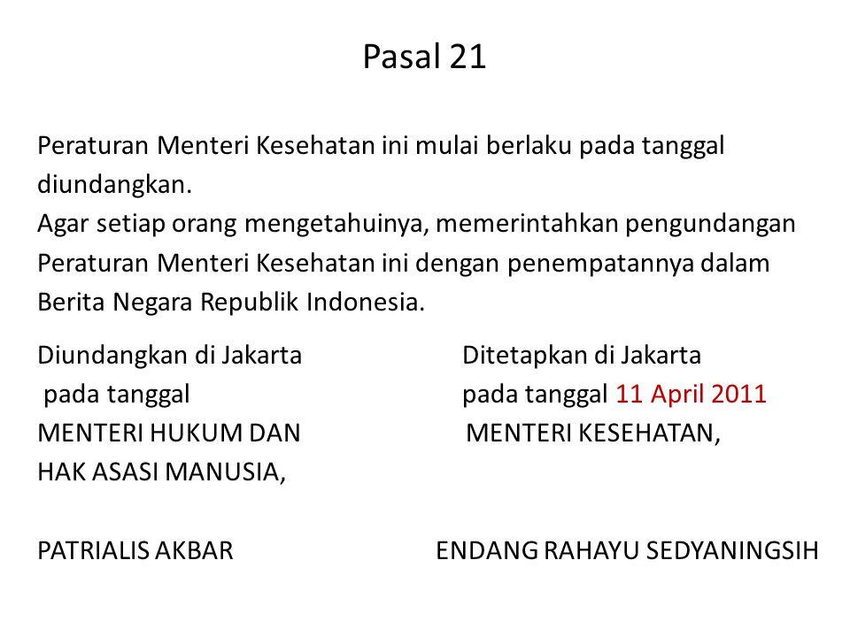 Pasal 21 Peraturan Menteri Kesehatan ini mulai berlaku pada tanggal diundangkan. Agar setiap orang mengetahuinya, memerintahkan pengundangan Peraturan