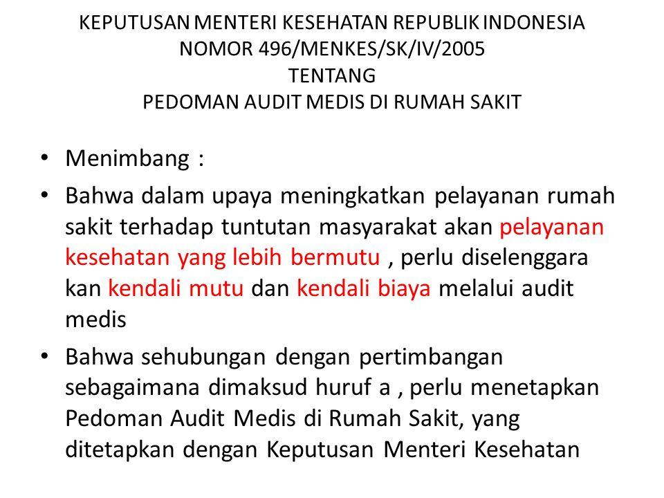 KEPUTUSAN MENTERI KESEHATAN REPUBLIK INDONESIA NOMOR 496/MENKES/SK/IV/2005 TENTANG PEDOMAN AUDIT MEDIS DI RUMAH SAKIT Menimbang : Bahwa dalam upaya me