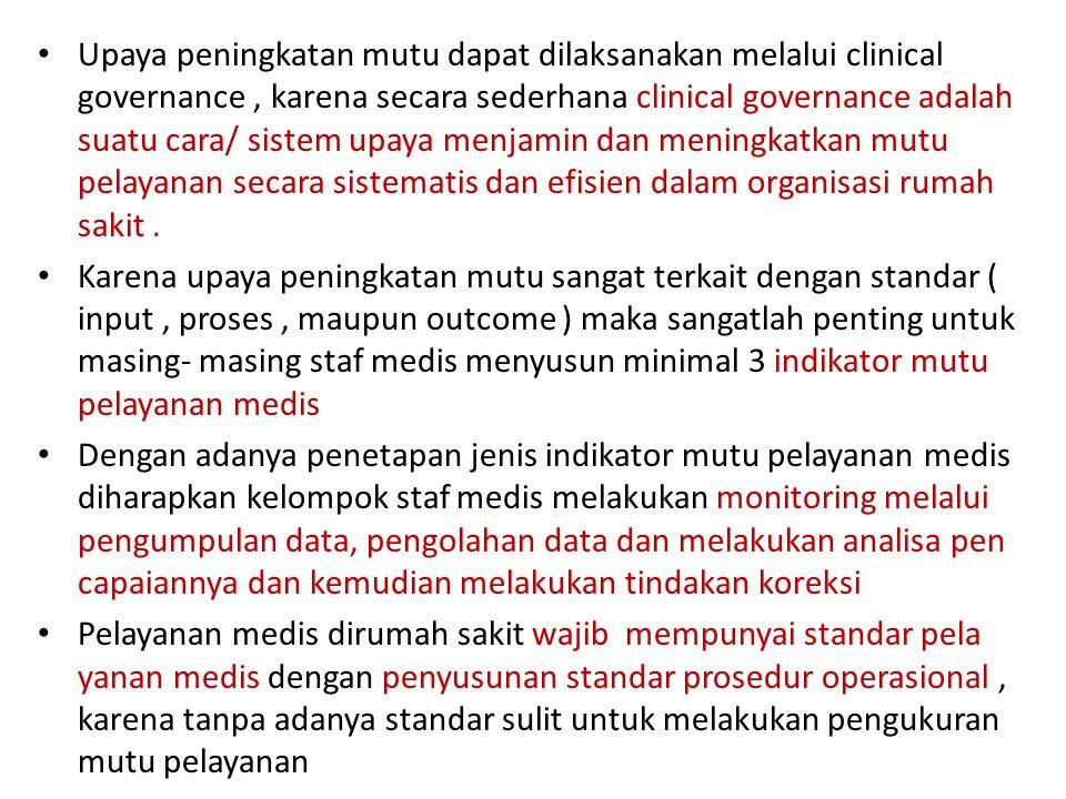 Upaya peningkatan mutu dapat dilaksanakan melalui clinical governance, karena secara sederhana clinical governance adalah suatu cara/ sistem upaya menjamin dan meningkatkan mutu pelayanan secara sistematis dan efisien dalam organisasi rumah sakit.