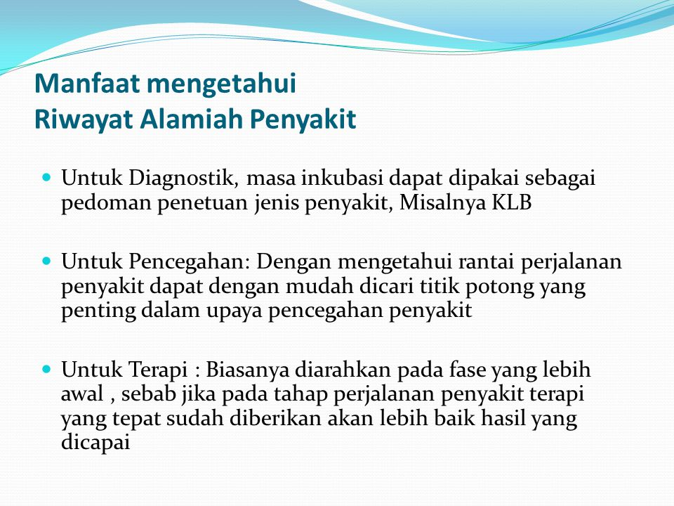 Manfaat mengetahui Riwayat Alamiah Penyakit Untuk Diagnostik, masa inkubasi dapat dipakai sebagai pedoman penetuan jenis penyakit, Misalnya KLB Untuk
