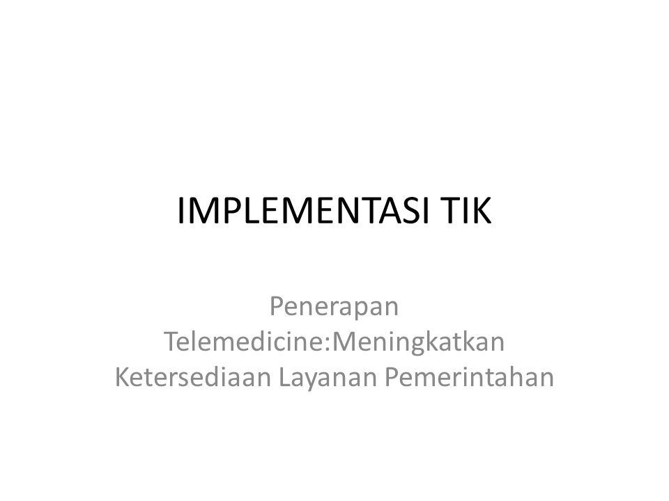IMPLEMENTASI TIK Penerapan Telemedicine:Meningkatkan Ketersediaan Layanan Pemerintahan