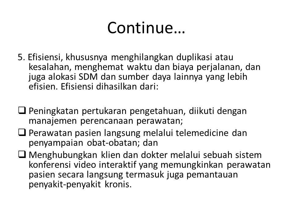 Continue… 5. Efisiensi, khususnya menghilangkan duplikasi atau kesalahan, menghemat waktu dan biaya perjalanan, dan juga alokasi SDM dan sumber daya l
