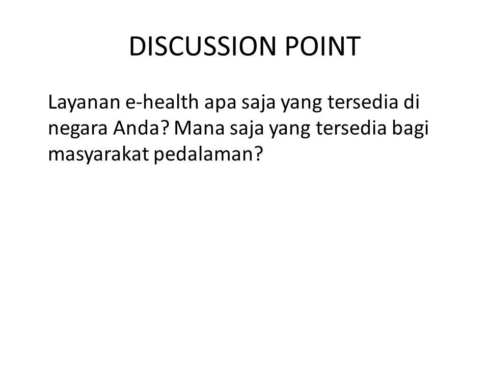 DISCUSSION POINT Layanan e-health apa saja yang tersedia di negara Anda? Mana saja yang tersedia bagi masyarakat pedalaman?