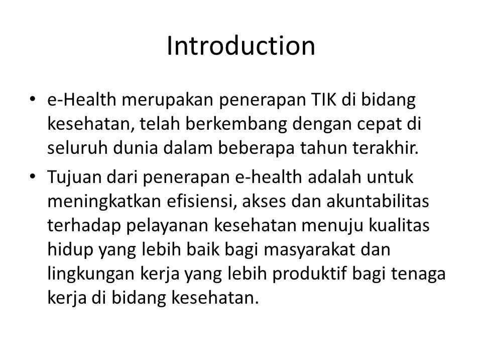 Introduction e-Health merupakan penerapan TIK di bidang kesehatan, telah berkembang dengan cepat di seluruh dunia dalam beberapa tahun terakhir. Tujua