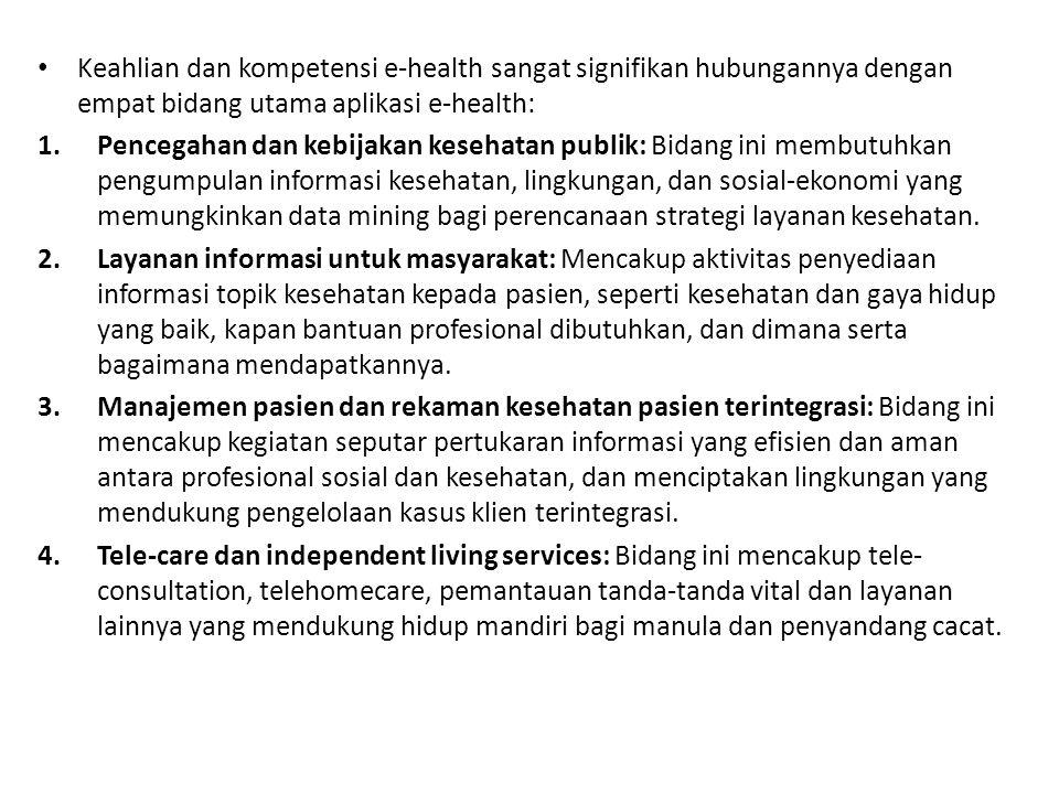 Keahlian dan kompetensi e-health sangat signifikan hubungannya dengan empat bidang utama aplikasi e-health: 1.Pencegahan dan kebijakan kesehatan publi