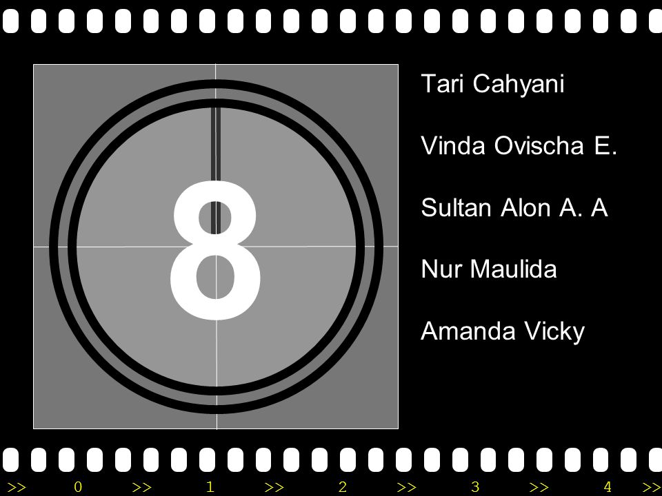 >>0 >>1 >> 2 >> 3 >> 4 >> 8 Tari Cahyani Vinda Ovischa E. Sultan Alon A. A Nur Maulida Amanda Vicky
