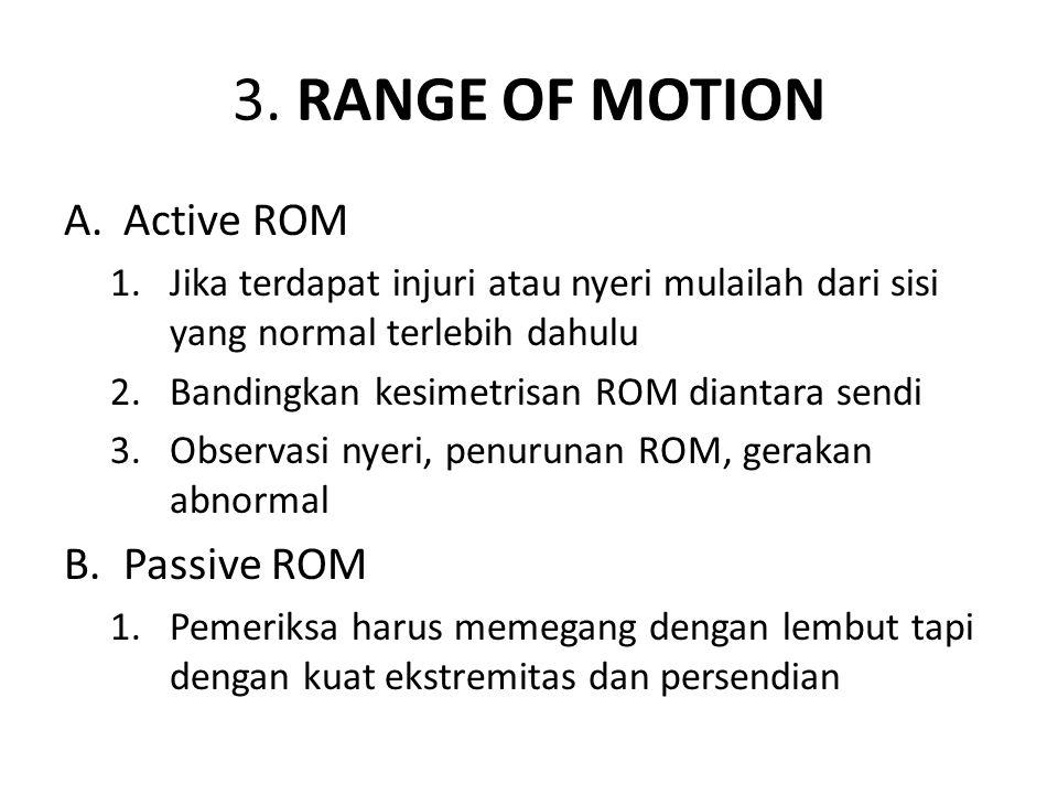 3. RANGE OF MOTION A.Active ROM 1.Jika terdapat injuri atau nyeri mulailah dari sisi yang normal terlebih dahulu 2.Bandingkan kesimetrisan ROM diantar