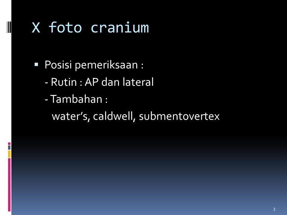 3 X foto cranium  Posisi pemeriksaan : - Rutin : AP dan lateral - Tambahan : water's, caldwell, submentovertex