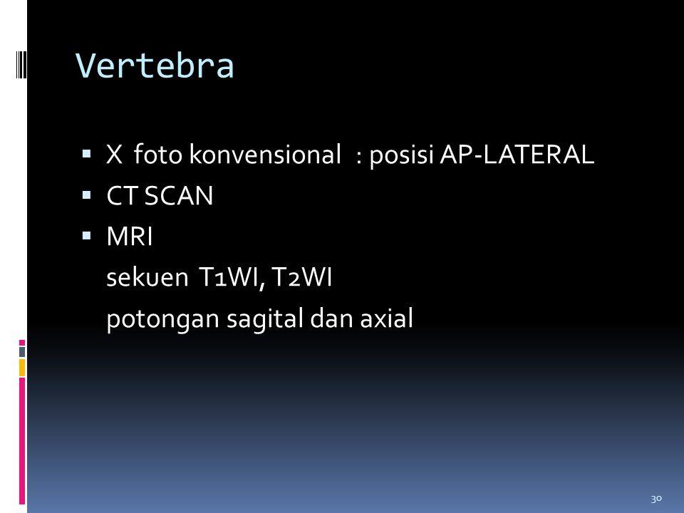 30 Vertebra  X foto konvensional : posisi AP-LATERAL  CT SCAN  MRI sekuen T1WI, T2WI potongan sagital dan axial