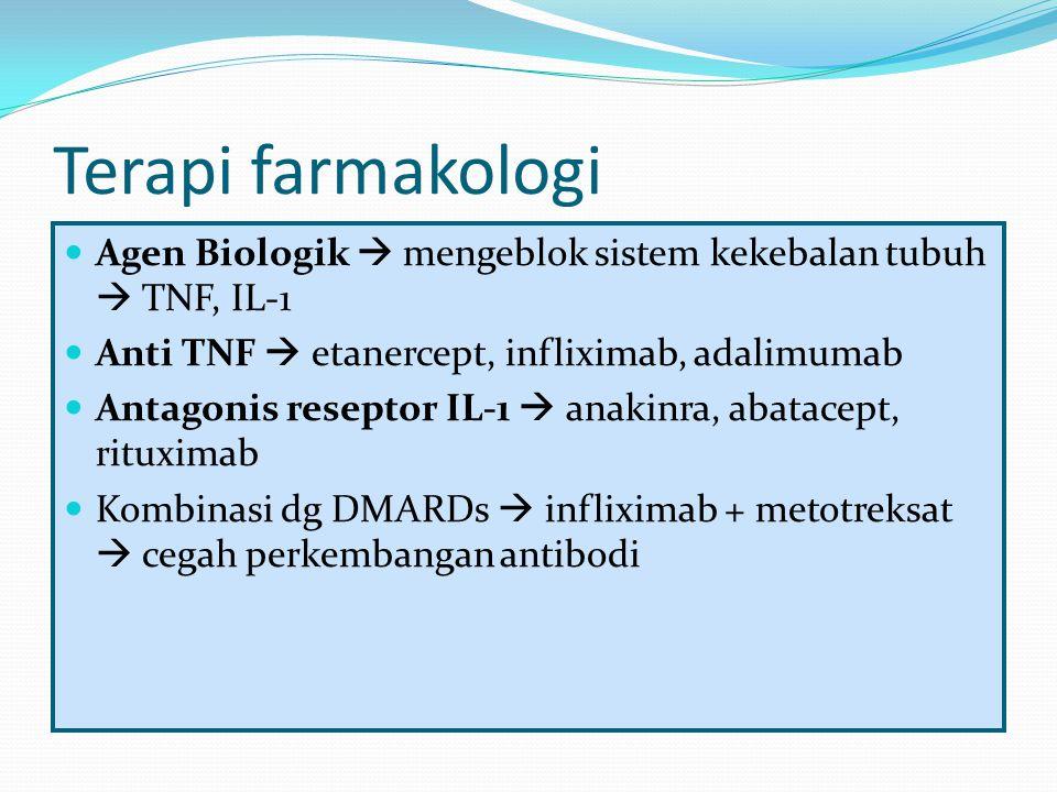 Terapi farmakologi Agen Biologik  mengeblok sistem kekebalan tubuh  TNF, IL-1 Anti TNF  etanercept, infliximab, adalimumab Antagonis reseptor IL-1  anakinra, abatacept, rituximab Kombinasi dg DMARDs  infliximab + metotreksat  cegah perkembangan antibodi