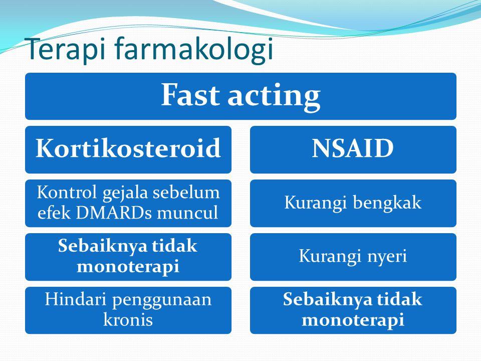 Fast acting Kortikosteroid Kontrol gejala sebelum efek DMARDs muncul Sebaiknya tidak monoterapi Hindari penggunaan kronis NSAID Kurangi bengkakKurangi nyeri Sebaiknya tidak monoterapi