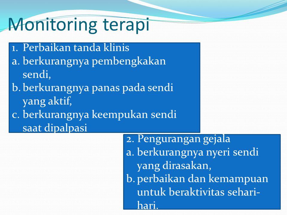 Monitoring terapi 1.Perbaikan tanda klinis a.berkurangnya pembengkakan sendi, b.berkurangnya panas pada sendi yang aktif, c.berkurangnya keempukan sendi saat dipalpasi 2.