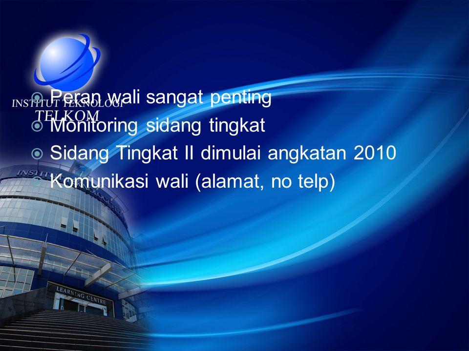  Peran wali sangat penting  Monitoring sidang tingkat  Sidang Tingkat II dimulai angkatan 2010  Komunikasi wali (alamat, no telp)