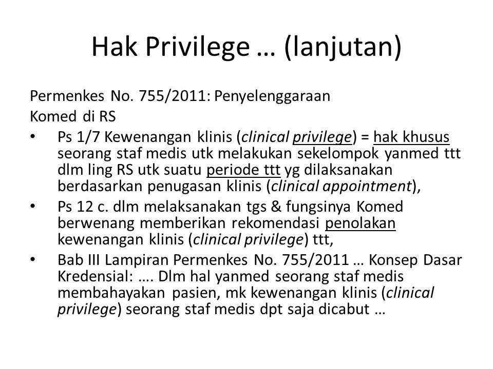 Hak Privilege … (lanjutan) Permenkes No. 755/2011: Penyelenggaraan Komed di RS Ps 1/7 Kewenangan klinis (clinical privilege) = hak khusus seorang staf