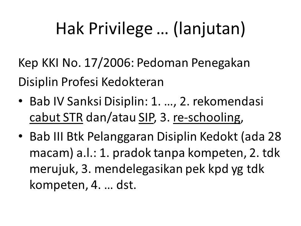 Hak Privilege … (lanjutan) Kep KKI No. 17/2006: Pedoman Penegakan Disiplin Profesi Kedokteran Bab IV Sanksi Disiplin: 1. …, 2. rekomendasi cabut STR d