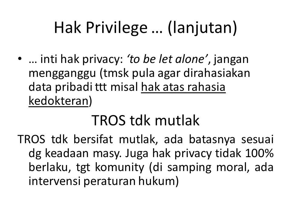 Hak Privilege … (lanjutan) … inti hak privacy: 'to be let alone', jangan mengganggu (tmsk pula agar dirahasiakan data pribadi ttt misal hak atas rahas