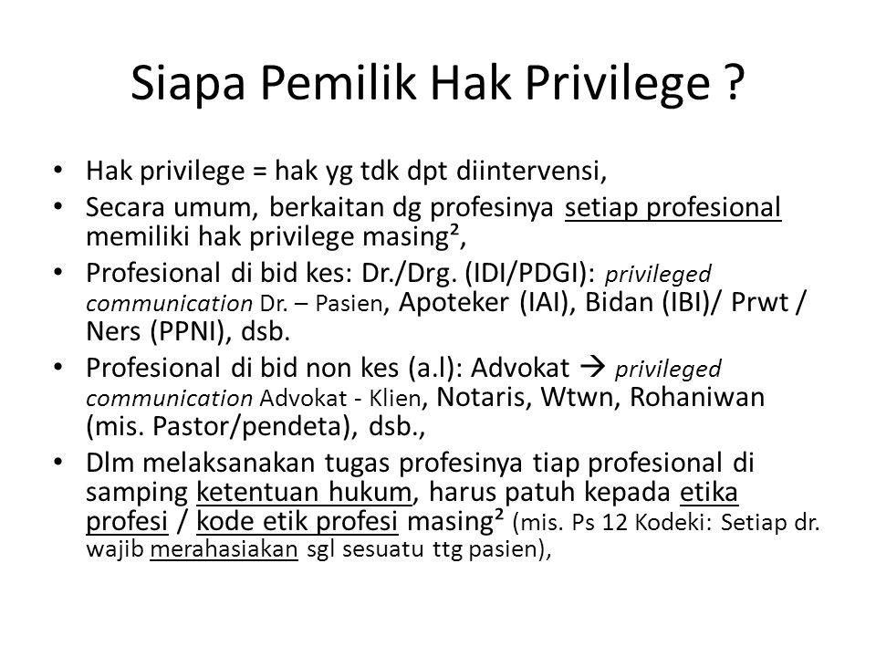 Siapa Pemilik Hak Privilege ? Hak privilege = hak yg tdk dpt diintervensi, Secara umum, berkaitan dg profesinya setiap profesional memiliki hak privil