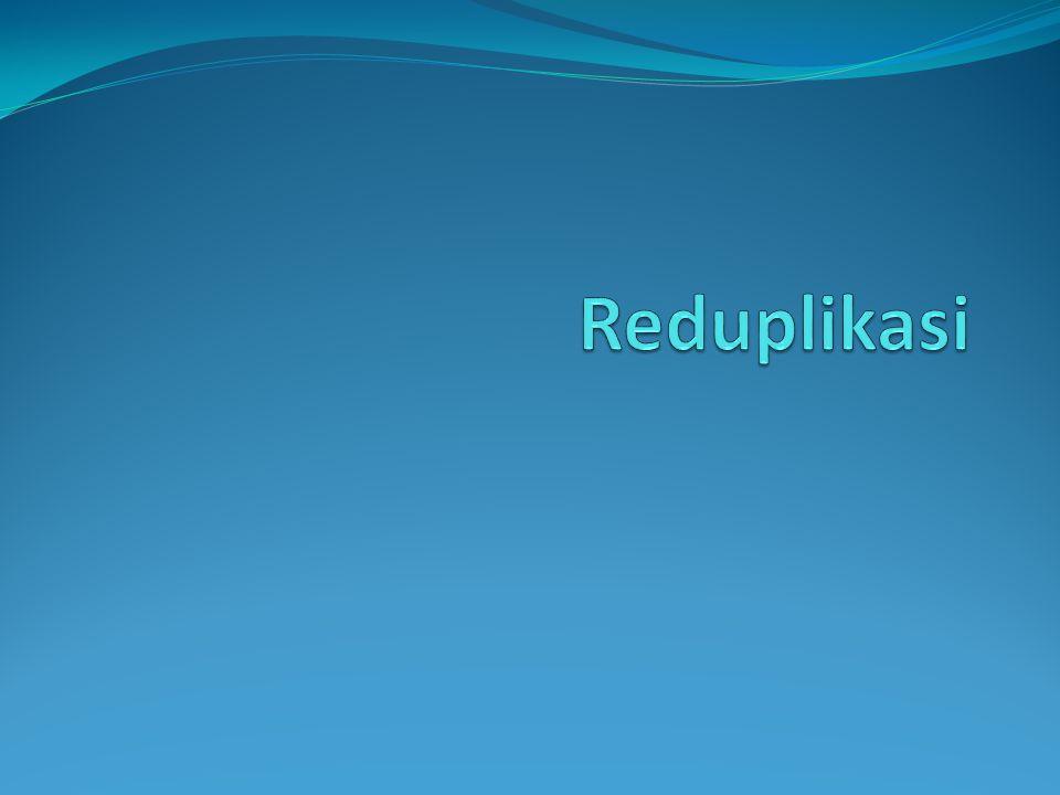 Pengertian Reduplikasi adalah proses atau hasil perulangan kata atau unsur kata, seperti kata rumah-rumah, tetamu, bolak-balik