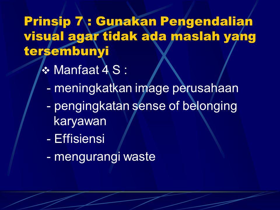  Manfaat 4 S : - meningkatkan image perusahaan - pengingkatan sense of belonging karyawan - Effisiensi - mengurangi waste Prinsip 7 : Gunakan Pengend
