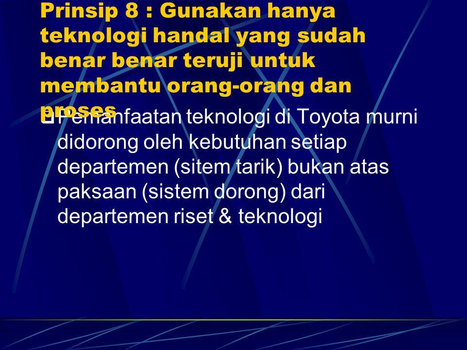  Pemanfaatan teknologi di Toyota murni didorong oleh kebutuhan setiap departemen (sitem tarik) bukan atas paksaan (sistem dorong) dari departemen ris
