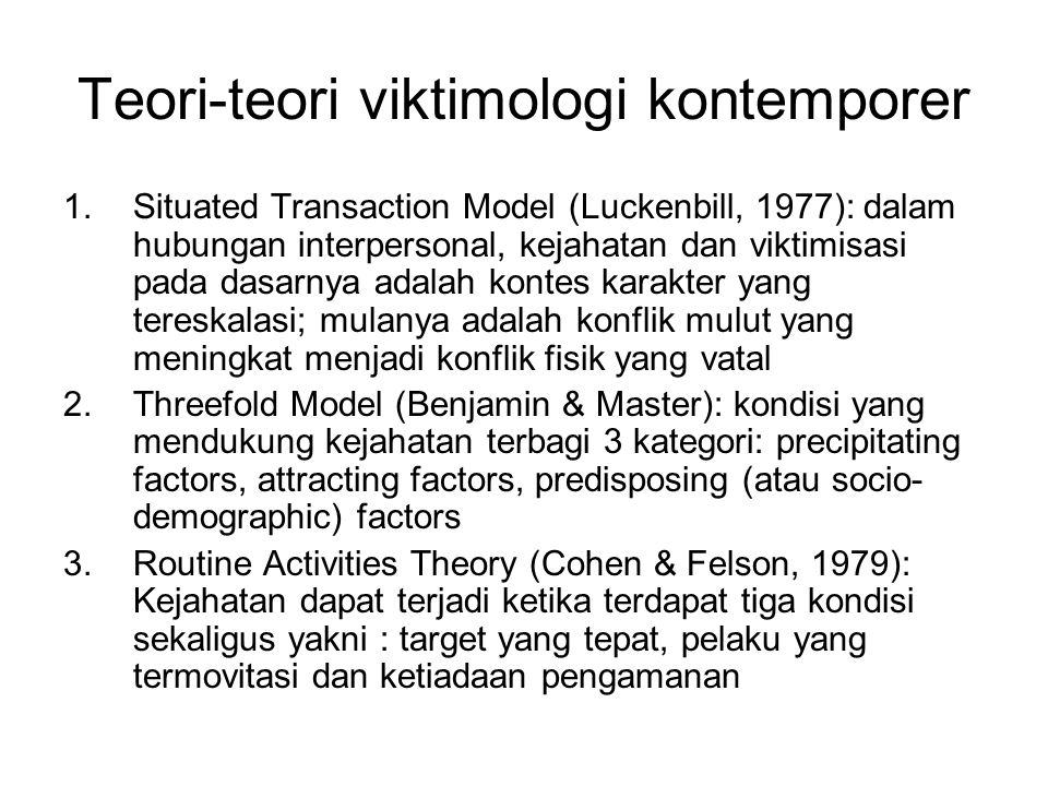 Teori-teori viktimologi kontemporer 1.Situated Transaction Model (Luckenbill, 1977): dalam hubungan interpersonal, kejahatan dan viktimisasi pada dasa