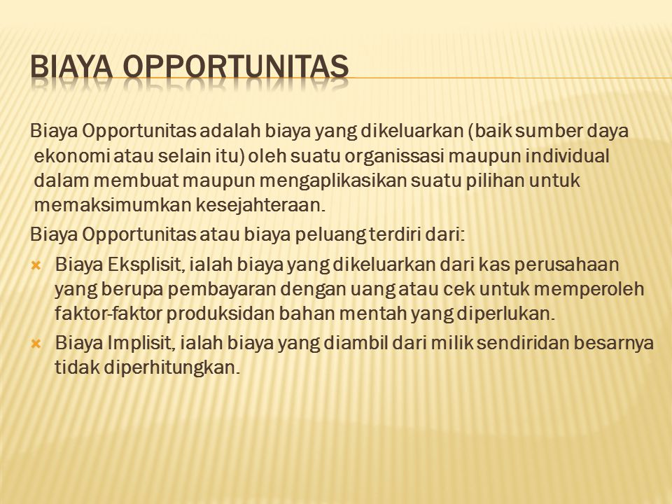 Biaya Opportunitas adalah biaya yang dikeluarkan (baik sumber daya ekonomi atau selain itu) oleh suatu organissasi maupun individual dalam membuat mau