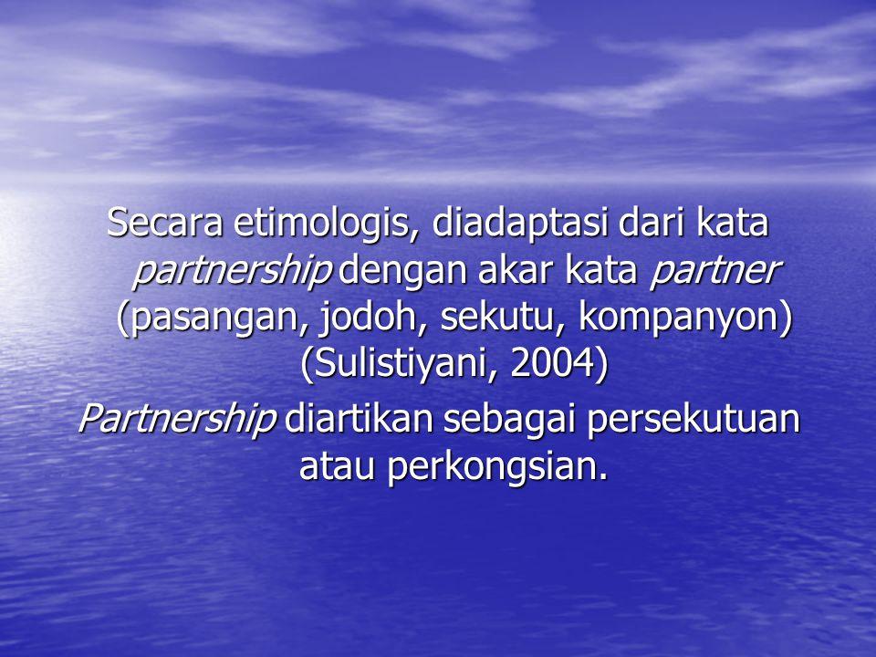 Secara etimologis, diadaptasi dari kata partnership dengan akar kata partner (pasangan, jodoh, sekutu, kompanyon) (Sulistiyani, 2004) Partnership diar