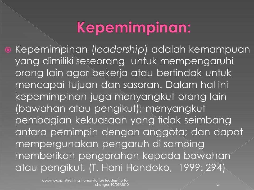  Kepemimpinan (leadership) adalah kemampuan yang dimiliki seseorang untuk mempengaruhi orang lain agar bekerja atau bertindak untuk mencapai tujuan dan sasaran.