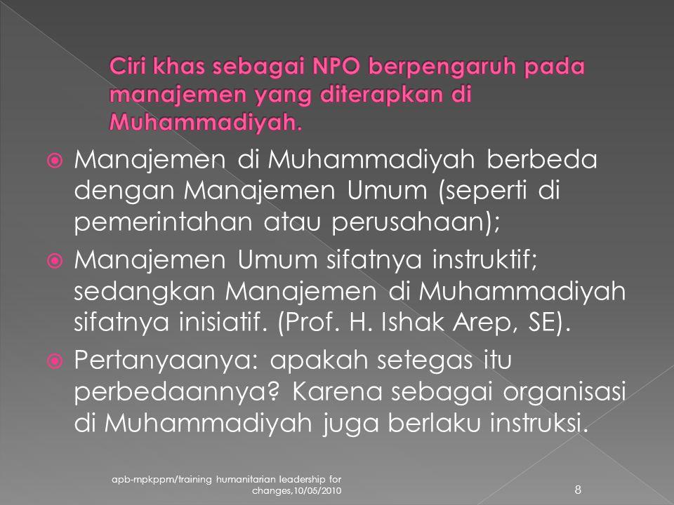  Manajemen di Muhammadiyah berbeda dengan Manajemen Umum (seperti di pemerintahan atau perusahaan);  Manajemen Umum sifatnya instruktif; sedangkan Manajemen di Muhammadiyah sifatnya inisiatif.