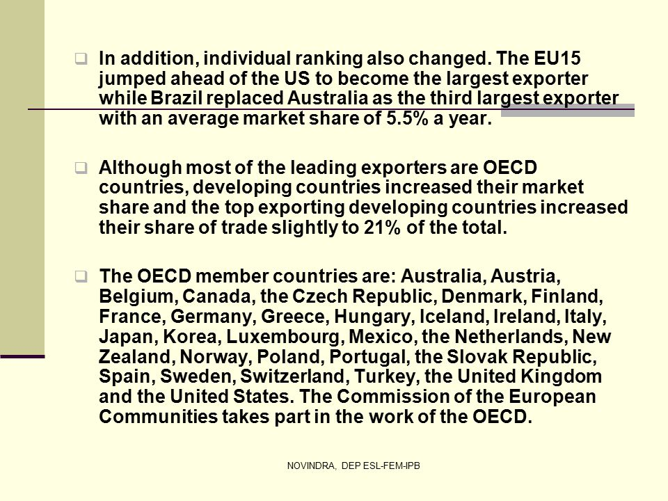 NOVINDRA, DEP ESL-FEM-IPB  In addition, individual ranking also changed. The EU15 jumped ahead of the US to become the largest exporter while Brazil
