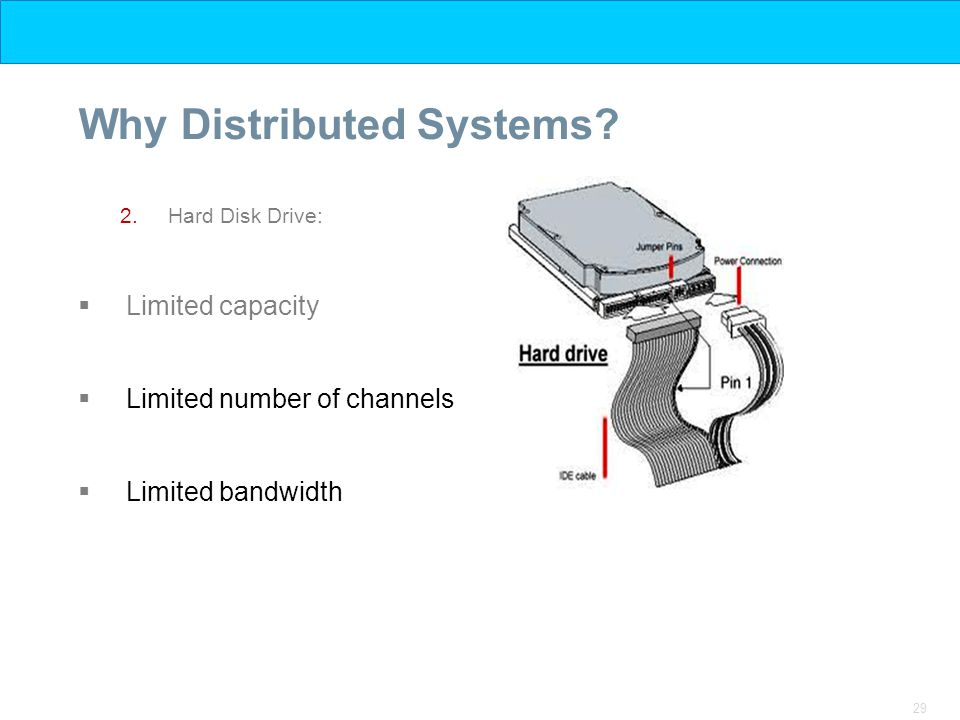 29 Why Distributed Systems? 2.Hard Disk Drive:  Limited capacity  Limited number of channels  Limited bandwidth