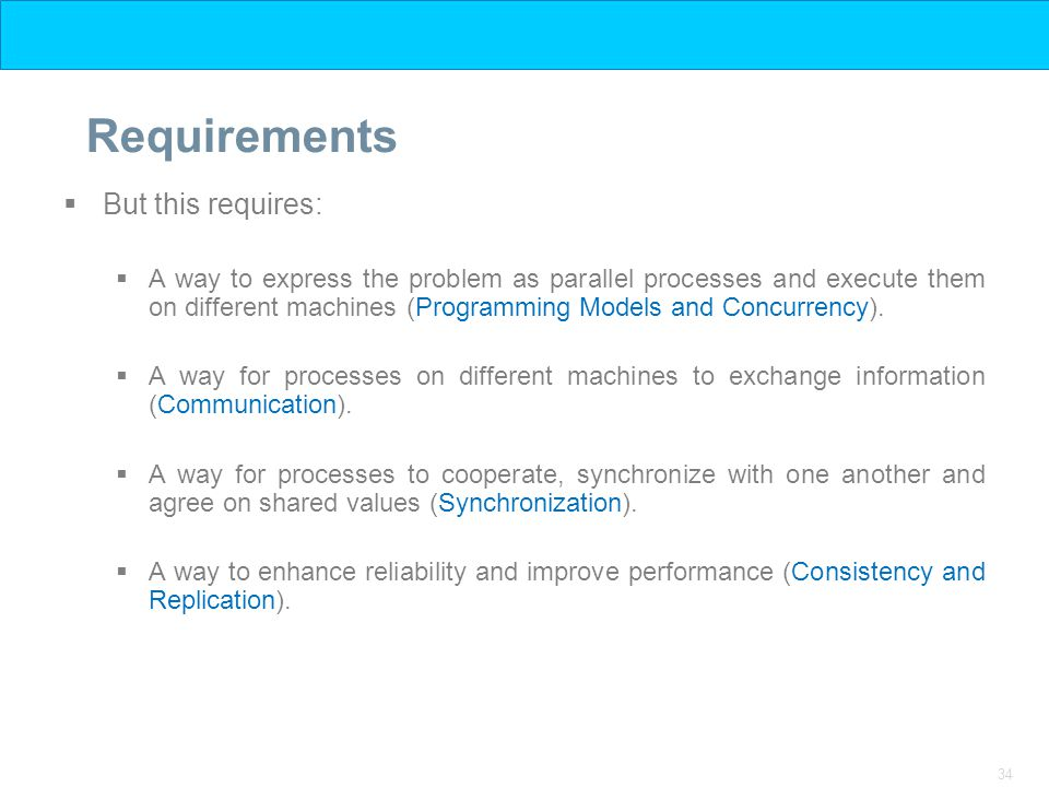 34 Requirements  But this requires:  A way to express the problem as parallel processes and execute them on different machines (Programming Models and Concurrency).