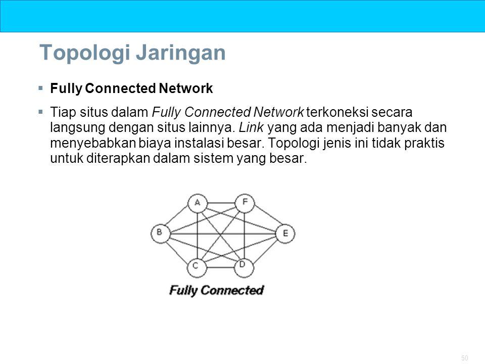 50 Topologi Jaringan  Fully Connected Network  Tiap situs dalam Fully Connected Network terkoneksi secara langsung dengan situs lainnya. Link yang a