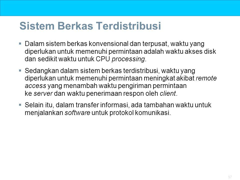 57 Sistem Berkas Terdistribusi  Dalam sistem berkas konvensional dan terpusat, waktu yang diperlukan untuk memenuhi permintaan adalah waktu akses dis